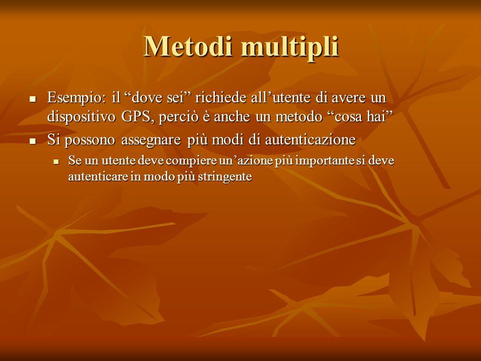 Metodi multipli Esempio: il dove sei richiede all'utente di avere un dispositivo GPS, perciò è anche un metodo cosa hai