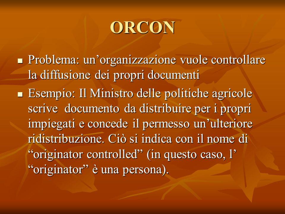 ORCON Problema: un'organizzazione vuole controllare la diffusione dei propri documenti.