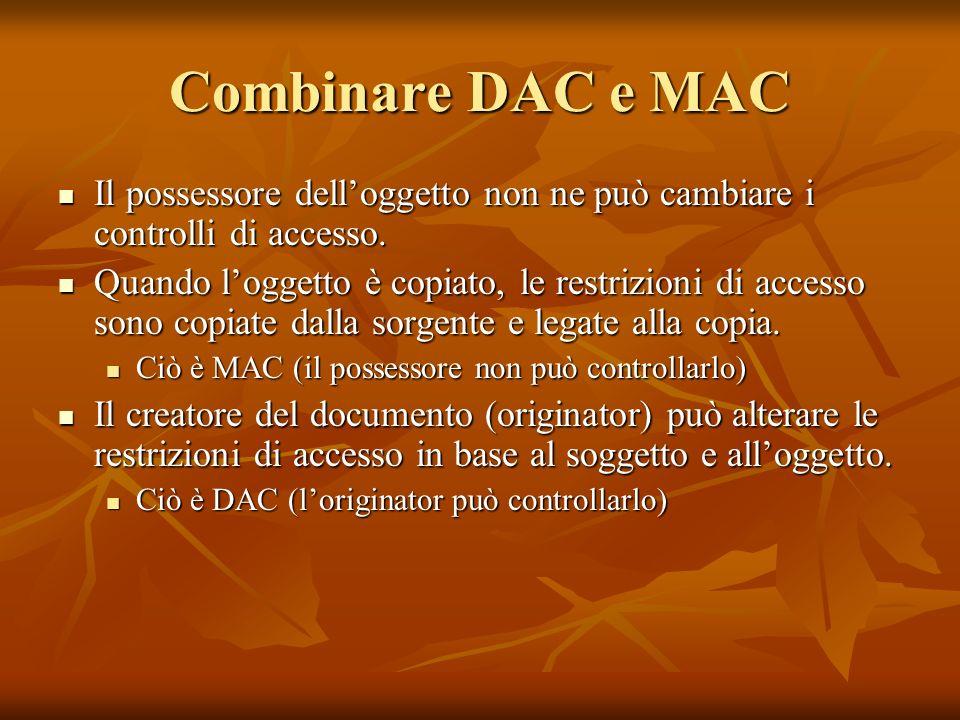 Combinare DAC e MAC Il possessore dell'oggetto non ne può cambiare i controlli di accesso.