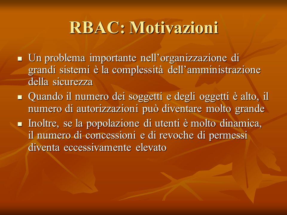 RBAC: Motivazioni Un problema importante nell'organizzazione di grandi sistemi è la complessità dell'amministrazione della sicurezza.