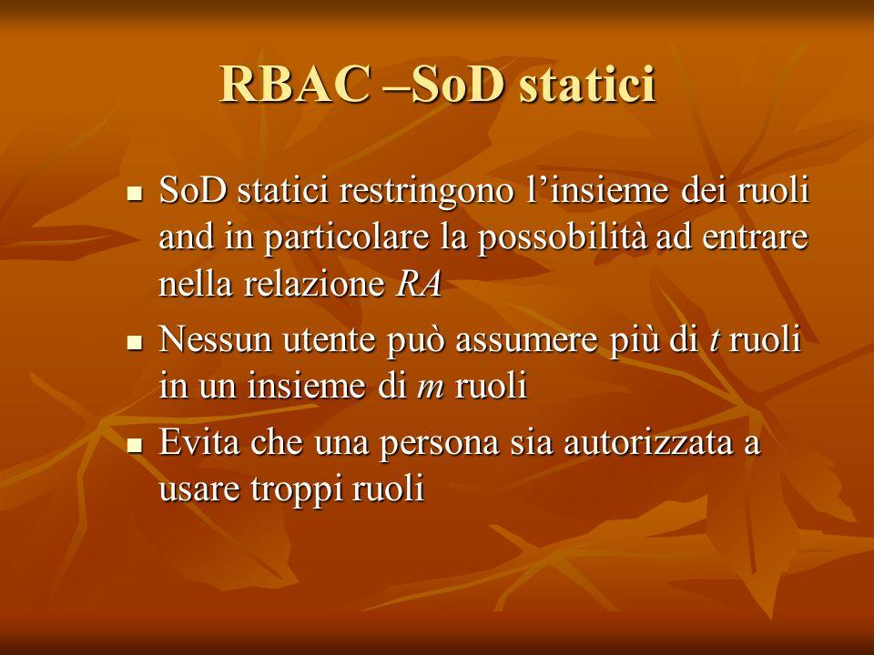 RBAC –SoD statici SoD statici restringono l'insieme dei ruoli and in particolare la possobilità ad entrare nella relazione RA.