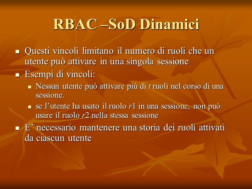 RBAC –SoD Dinamici Questi vincoli limitano il numero di ruoli che un utente può attivare in una singola sessione.