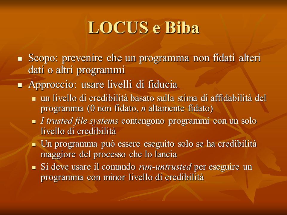 LOCUS e Biba Scopo: prevenire che un programma non fidati alteri dati o altri programmi. Approccio: usare livelli di fiducia.