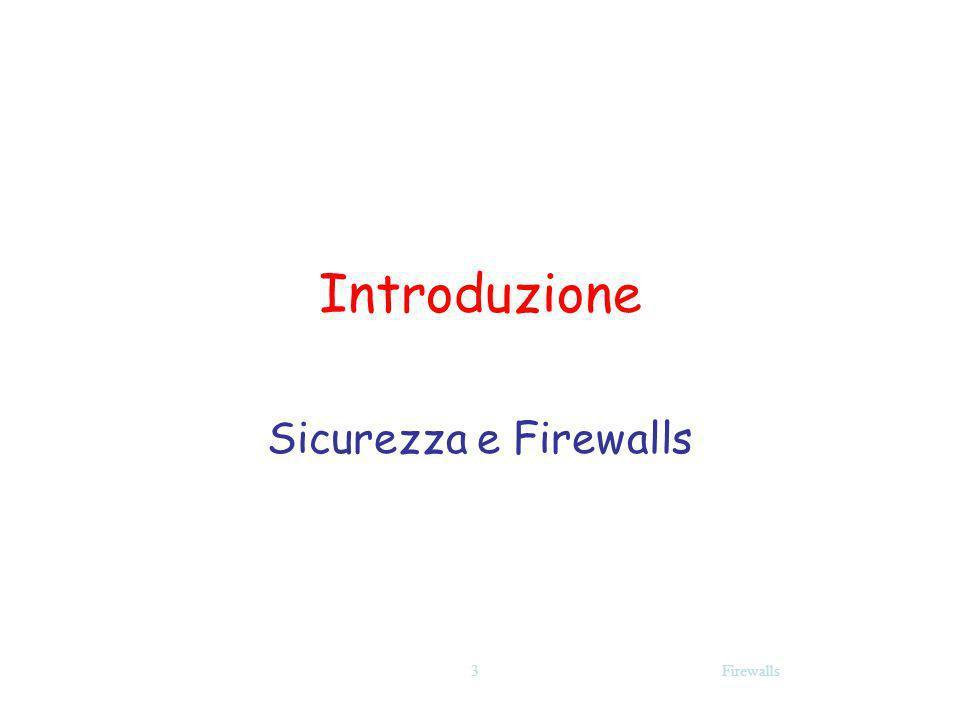 Introduzione Sicurezza e Firewalls Firewalls