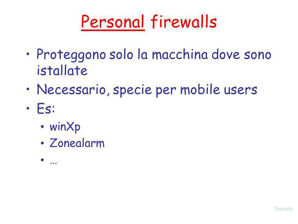 Personal firewalls Proteggono solo la macchina dove sono istallate