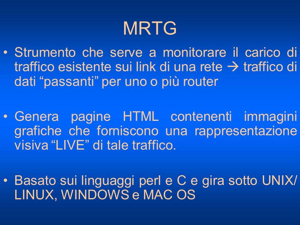 MRTG Strumento che serve a monitorare il carico di traffico esistente sui link di una rete  traffico di dati passanti per uno o più router.