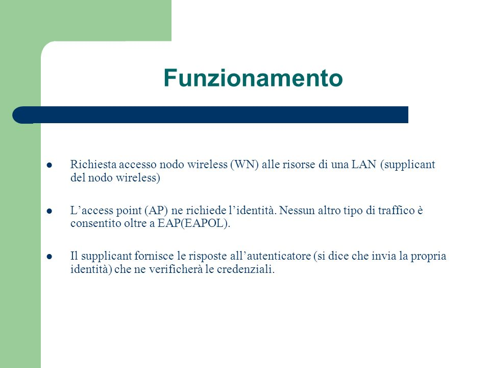 Funzionamento Richiesta accesso nodo wireless (WN) alle risorse di una LAN (supplicant del nodo wireless)