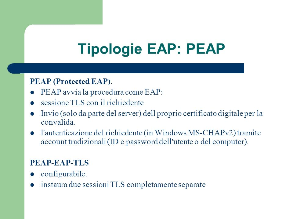 Tipologie EAP: PEAP PEAP (Protected EAP).