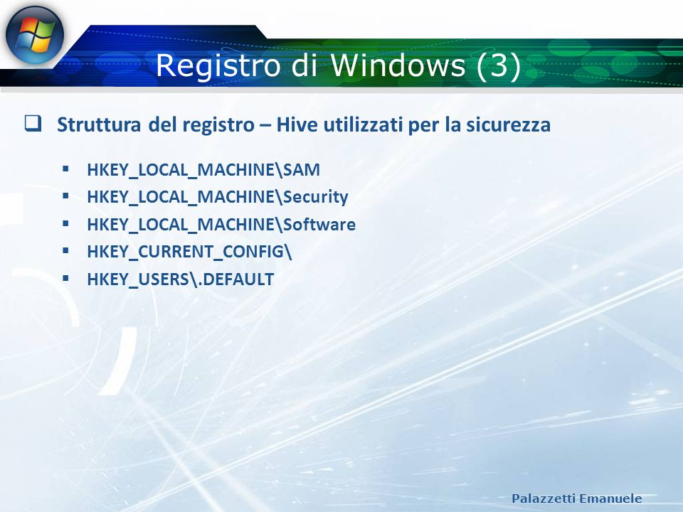 Registro di Windows (3) Struttura del registro – Hive utilizzati per la sicurezza. HKEY_LOCAL_MACHINE\SAM.