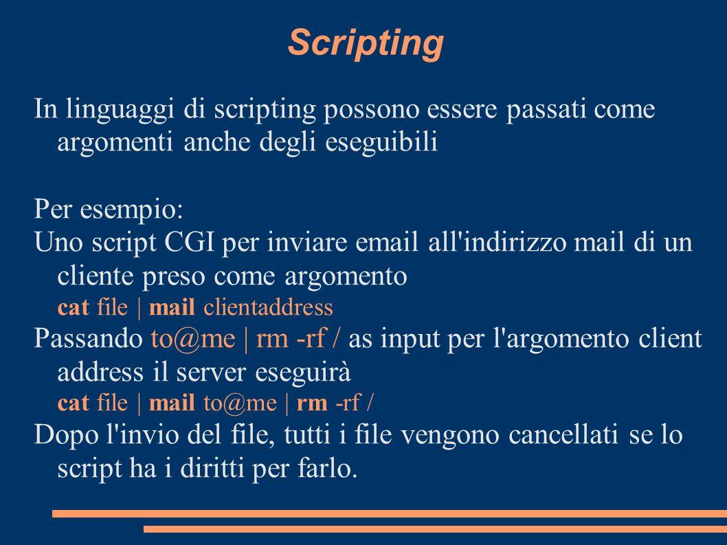 Scripting In linguaggi di scripting possono essere passati come argomenti anche degli eseguibili. Per esempio: