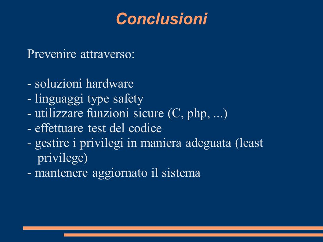Conclusioni Prevenire attraverso: - soluzioni hardware