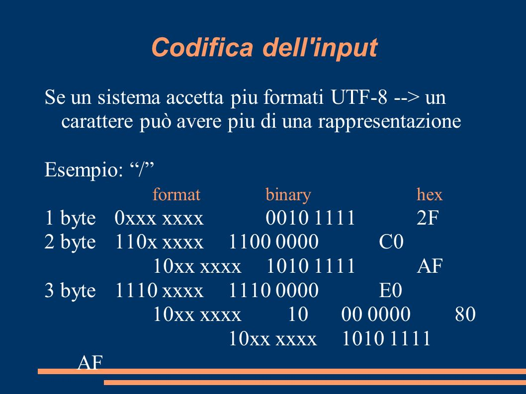 Codifica dell input Se un sistema accetta piu formati UTF-8 --> un carattere può avere piu di una rappresentazione.