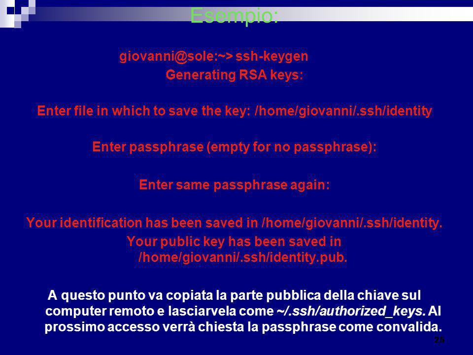 Esempio: giovanni@sole:~> ssh-keygen Generating RSA keys: