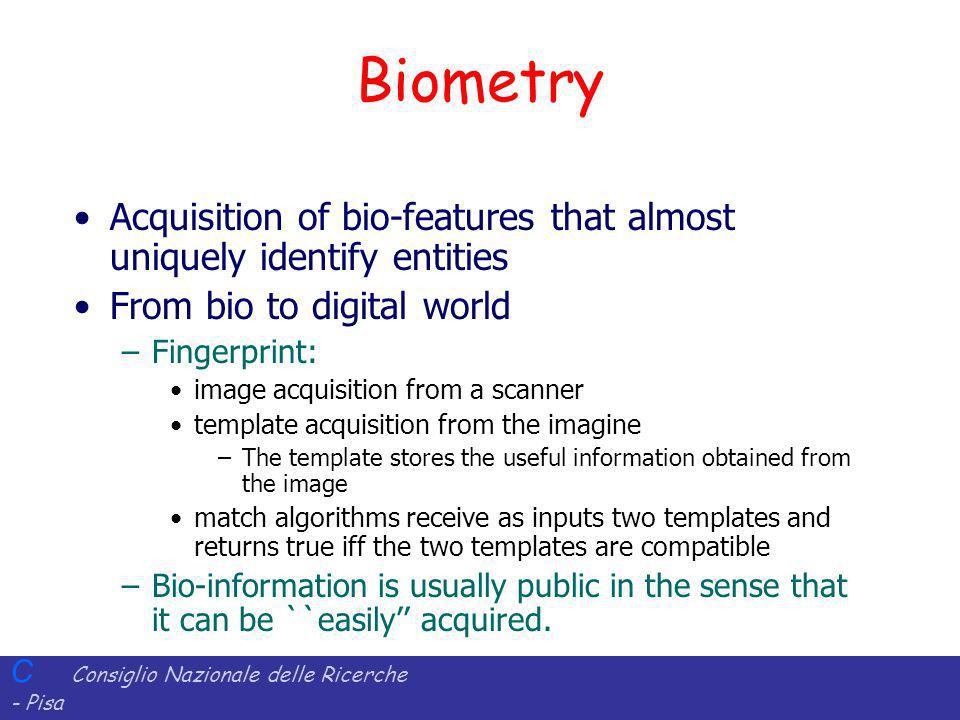 Biometry Acquisition of bio-features that almost uniquely identify entities. From bio to digital world.