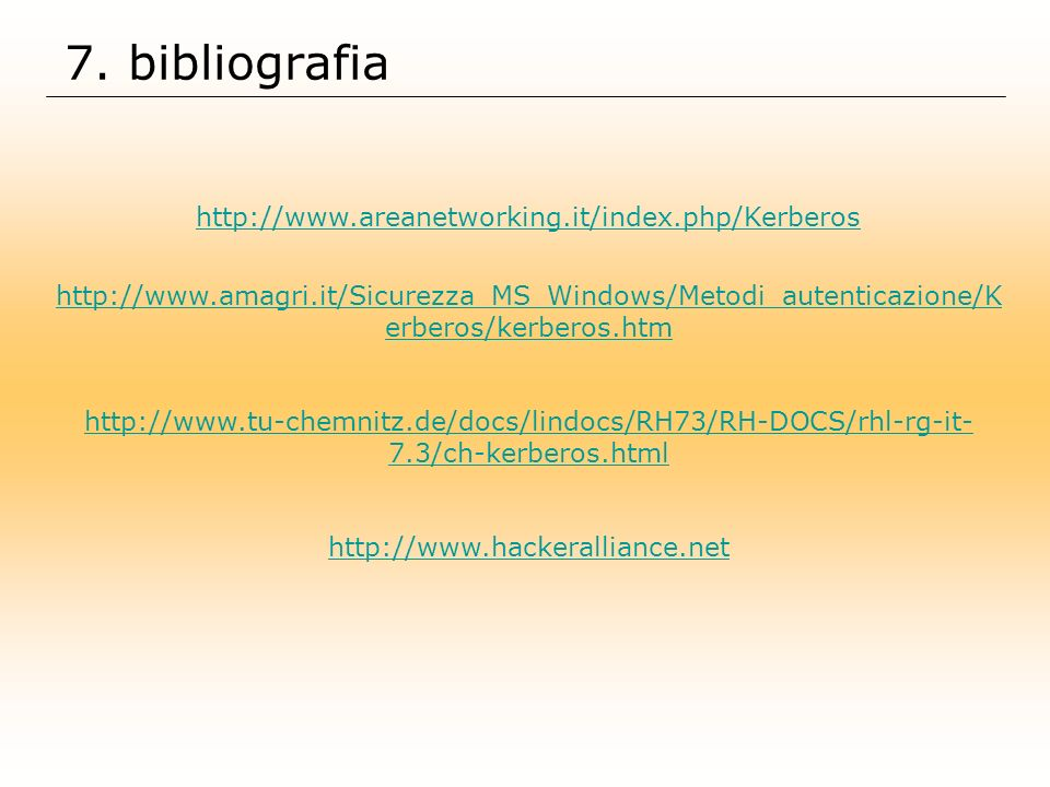 7. bibliografia http://www.areanetworking.it/index.php/Kerberos