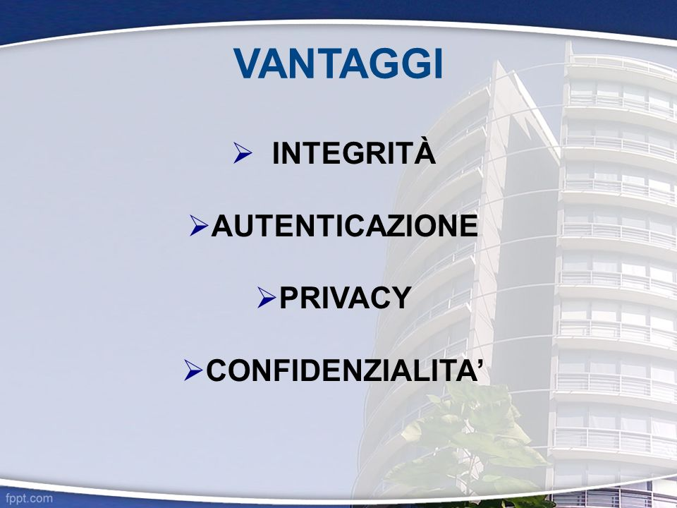 VANTAGGI INTEGRITÀ AUTENTICAZIONE PRIVACY CONFIDENZIALITA'