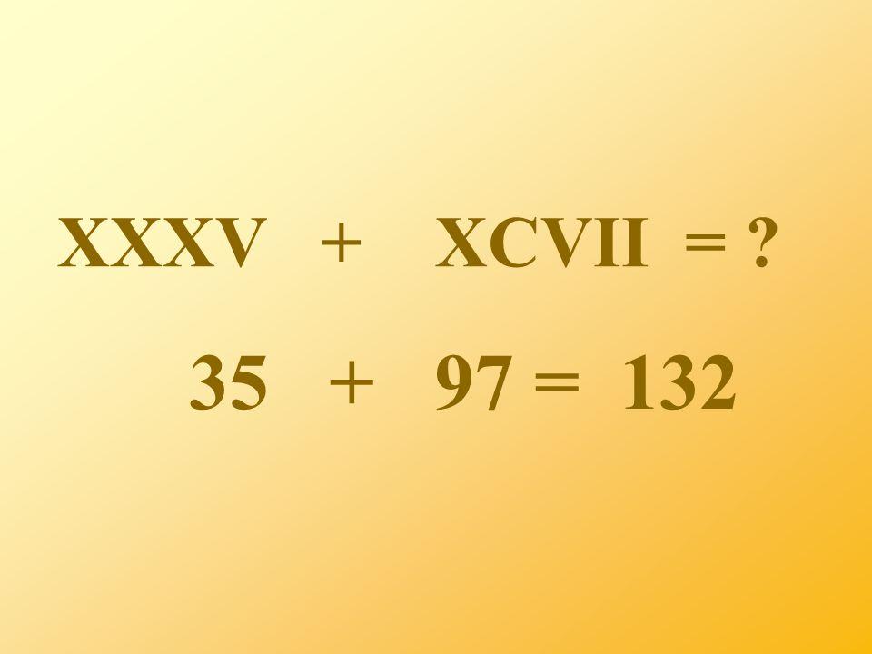 XXXV + XCVII = 35 + 97 = 132