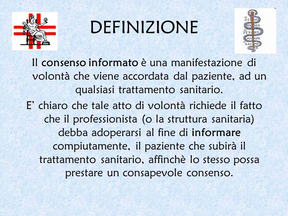 DEFINIZIONEIl consenso informato è una manifestazione di volontà che viene accordata dal paziente, ad un qualsiasi trattamento sanitario.