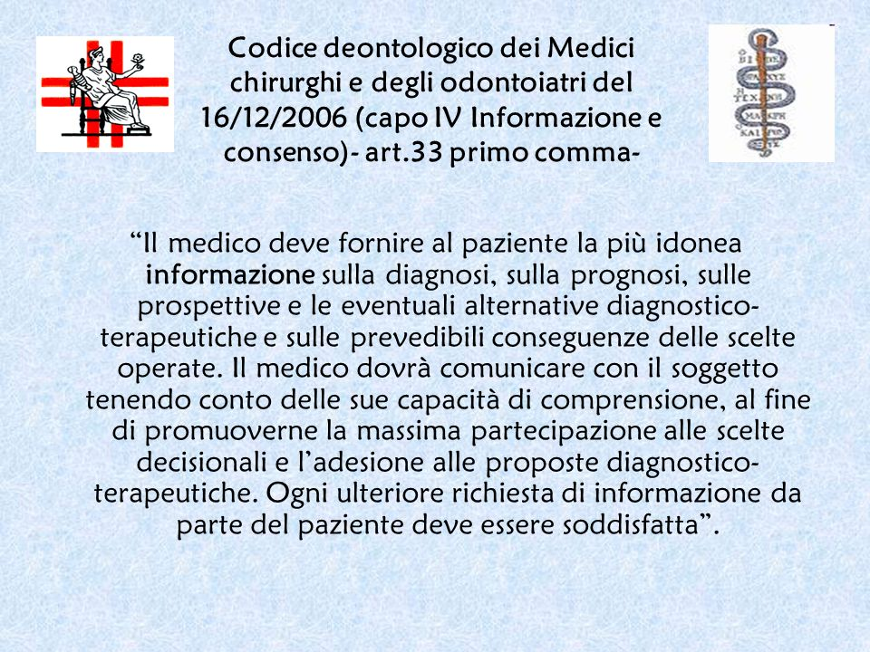 Codice deontologico dei Medici chirurghi e degli odontoiatri del 16/12/2006 (capo IV Informazione e consenso)- art.33 primo comma-