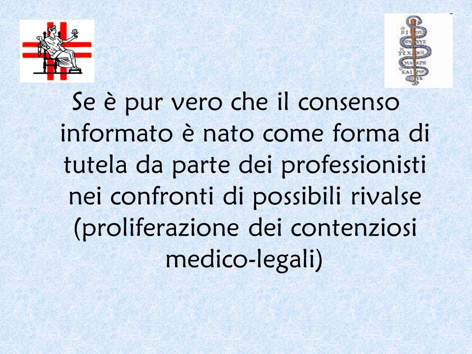 Se è pur vero che il consenso informato è nato come forma di tutela da parte dei professionisti nei confronti di possibili rivalse (proliferazione dei contenziosi medico-legali)