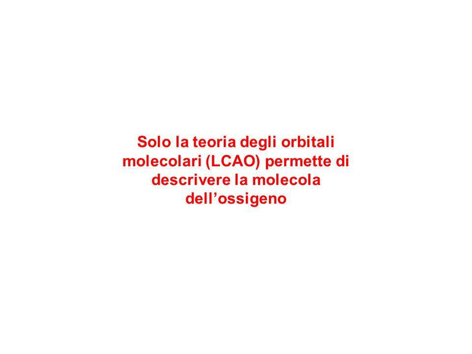 Solo la teoria degli orbitali molecolari (LCAO) permette di descrivere la molecola dell'ossigeno