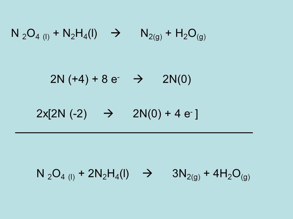 N 2O4 (l) + N2H4(l)  N2(g) + H2O(g)