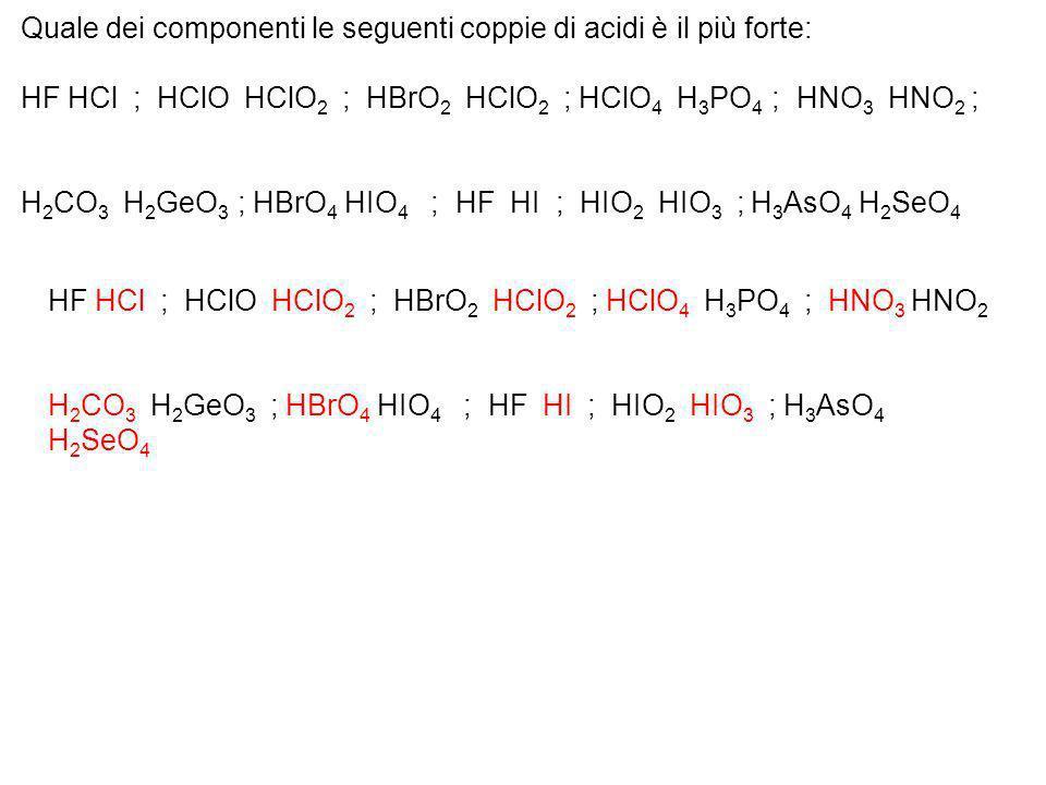 Quale dei componenti le seguenti coppie di acidi è il più forte: