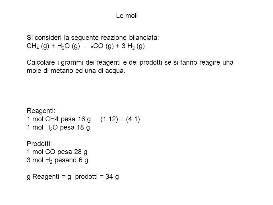 Le moli Si consideri la seguente reazione bilanciata: CH4 (g) + H2O (g) CO (g) + 3 H2 (g)