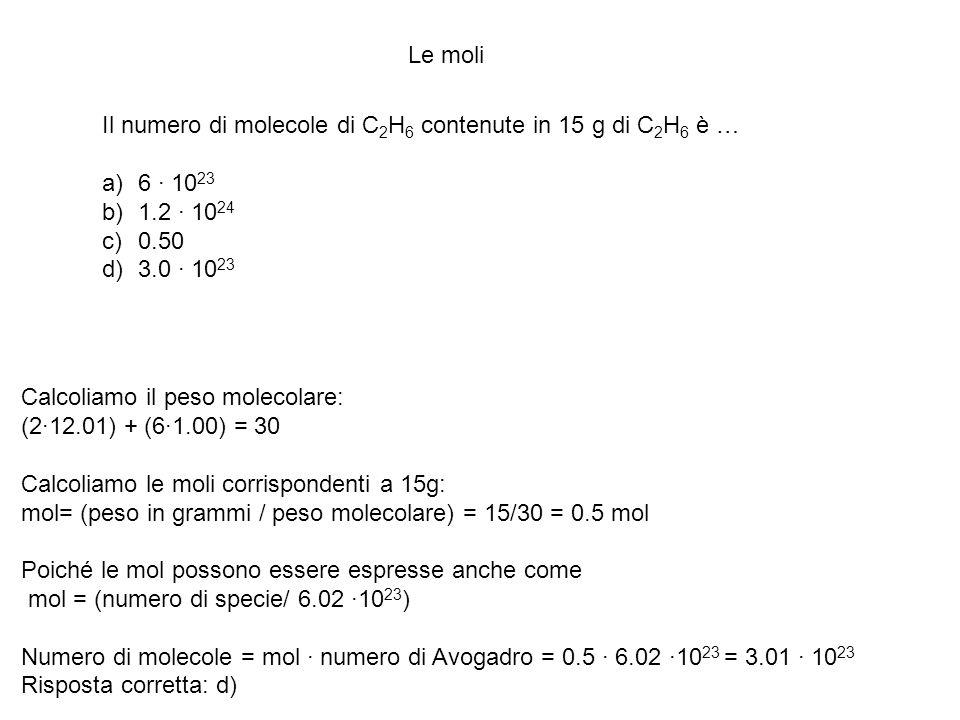Le moli Il numero di molecole di C2H6 contenute in 15 g di C2H6 è … 6 · 1023. 1.2 · 1024. 0.50. 3.0 · 1023.