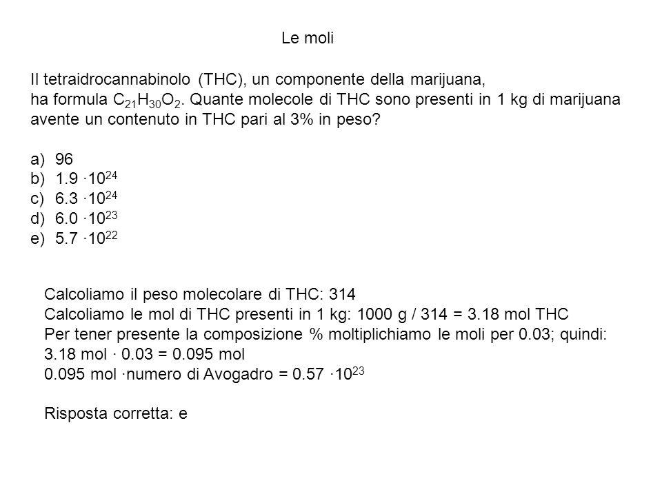 Le moli Il tetraidrocannabinolo (THC), un componente della marijuana, ha formula C21H30O2. Quante molecole di THC sono presenti in 1 kg di marijuana.