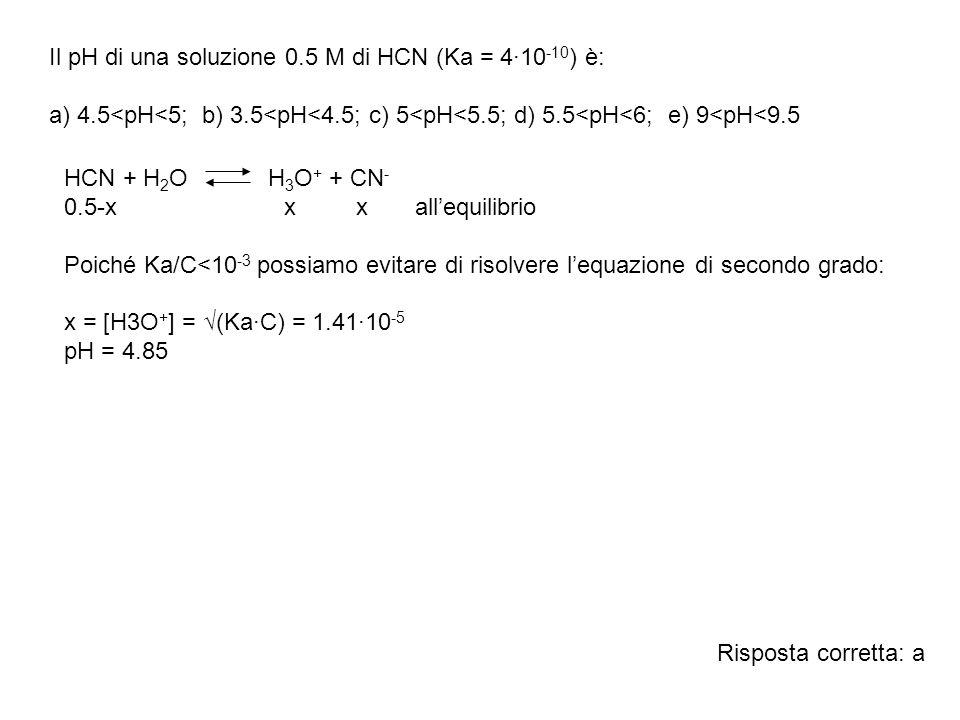 Il pH di una soluzione 0.5 M di HCN (Ka = 4·10-10) è: