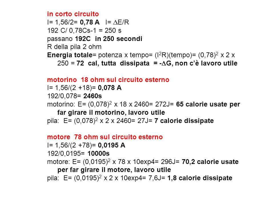 in corto circuito I= 1,56/2= 0,78 A I= DE/R. 192 C/ 0,78Cs-1 = 250 s. passano 192C in 250 secondi.