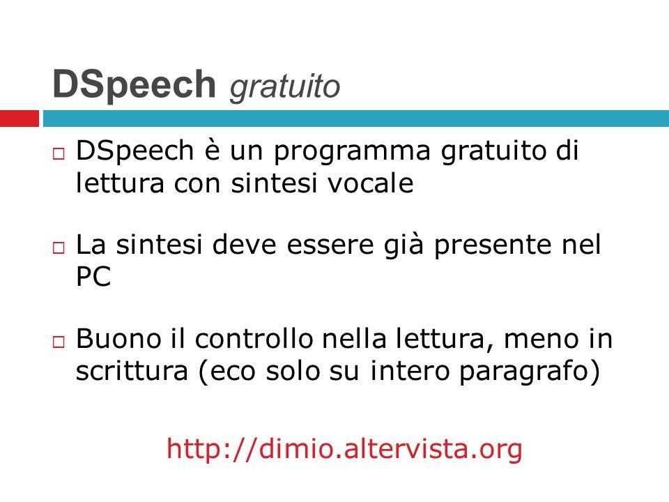 DSpeech gratuito DSpeech è un programma gratuito di lettura con sintesi vocale. La sintesi deve essere già presente nel PC.