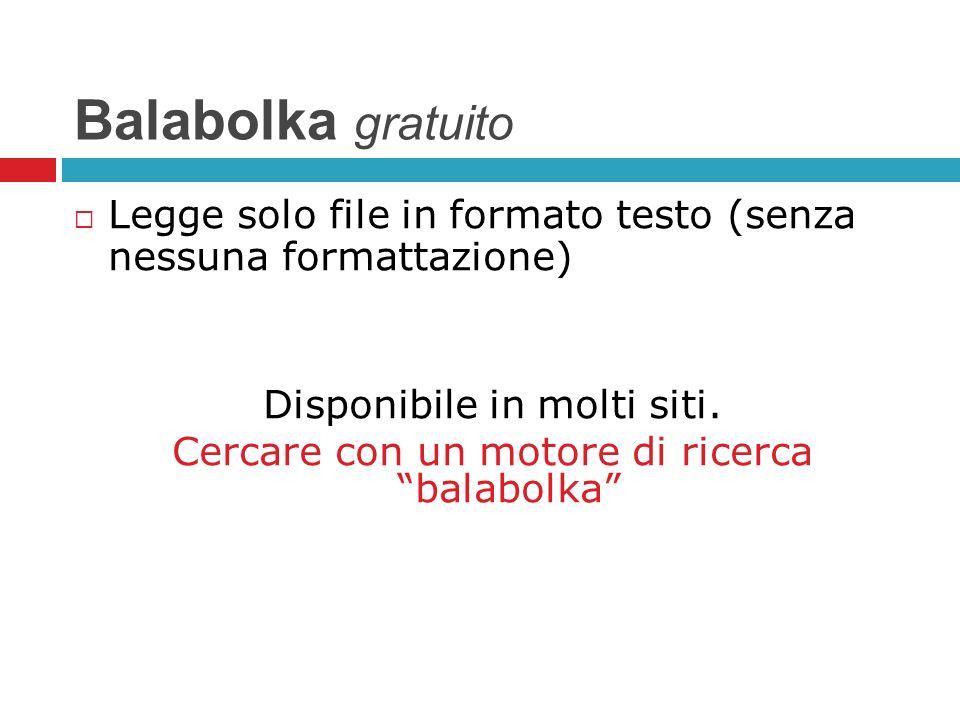 Balabolka gratuito Legge solo file in formato testo (senza nessuna formattazione) Disponibile in molti siti.