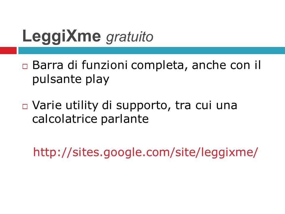 LeggiXme gratuito Barra di funzioni completa, anche con il pulsante play. Varie utility di supporto, tra cui una calcolatrice parlante.