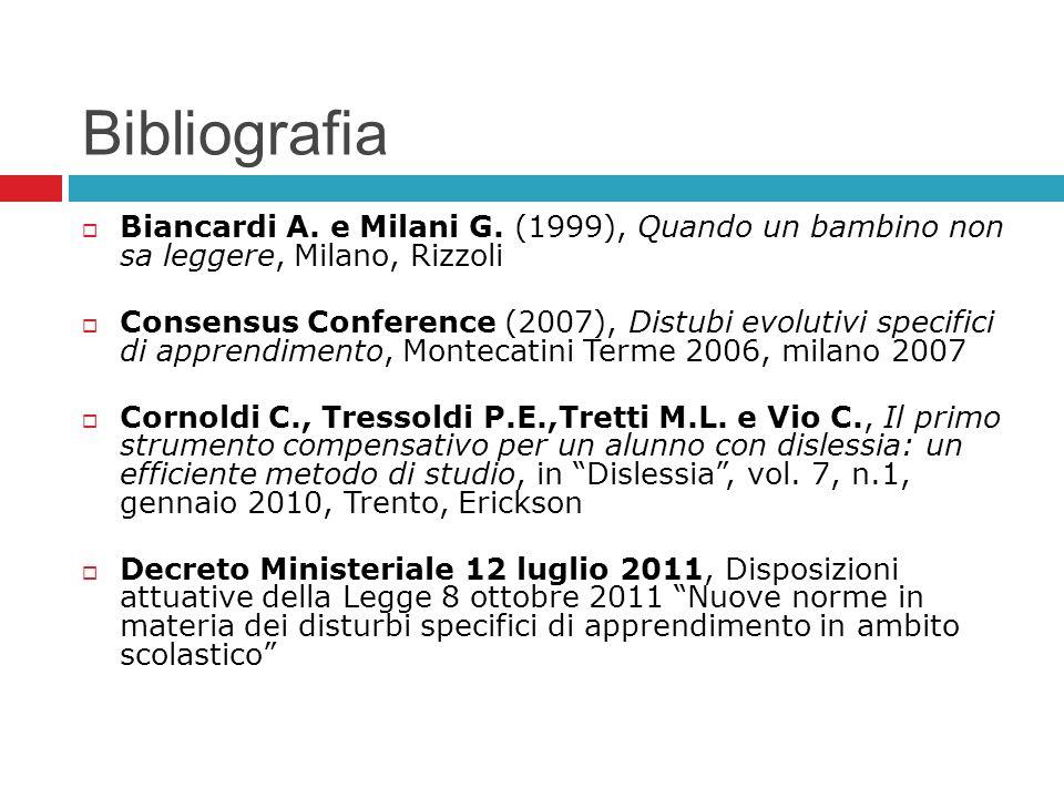 Bibliografia Biancardi A. e Milani G. (1999), Quando un bambino non sa leggere, Milano, Rizzoli.