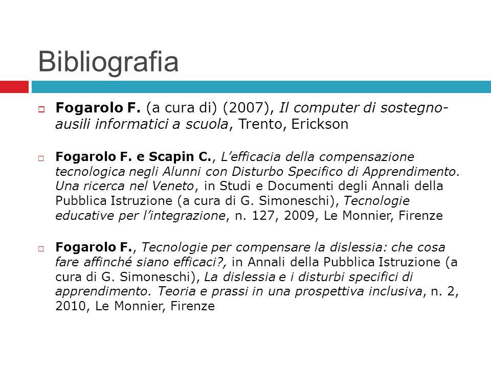 Bibliografia Fogarolo F. (a cura di) (2007), Il computer di sostegno- ausili informatici a scuola, Trento, Erickson.