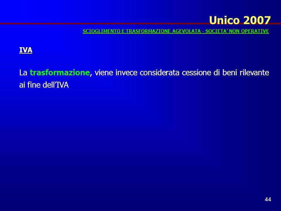 Unico 2007 SCIOGLIMENTO E TRASFORMAZIONE AGEVOLATA - SOCIETA' NON OPERATIVE. IVA.