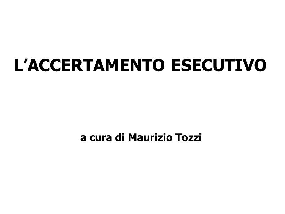 L'ACCERTAMENTO ESECUTIVO a cura di Maurizio Tozzi