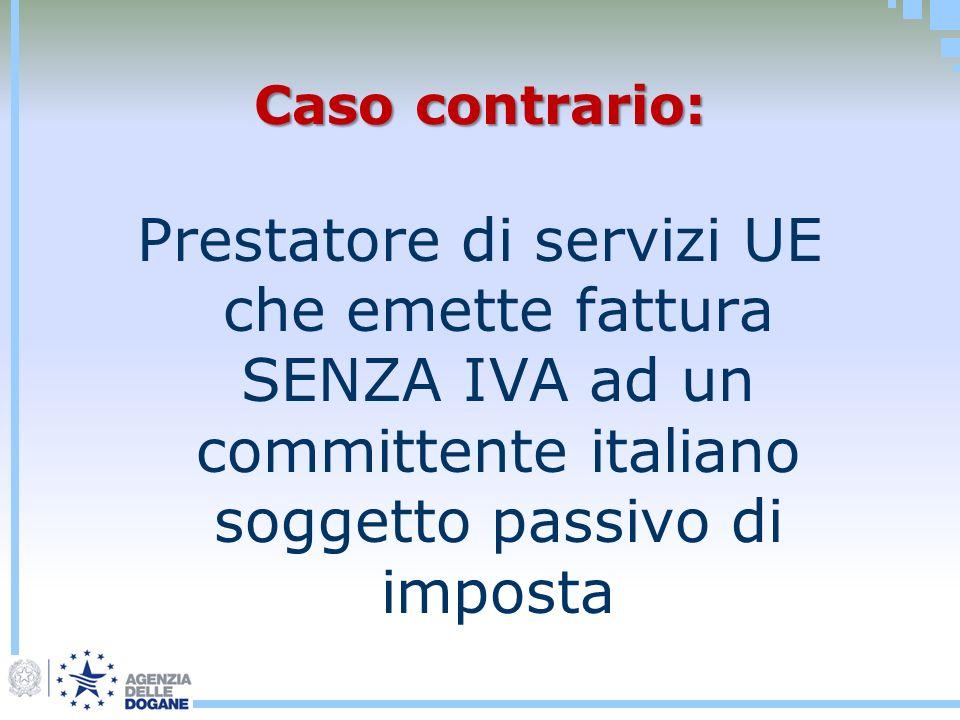 Caso contrario: Prestatore di servizi UE che emette fattura SENZA IVA ad un committente italiano soggetto passivo di imposta.