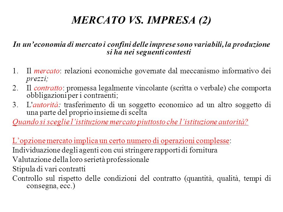 MERCATO VS. IMPRESA (2)In un'economia di mercato i confini delle imprese sono variabili, la produzione si ha nei seguenti contesti.