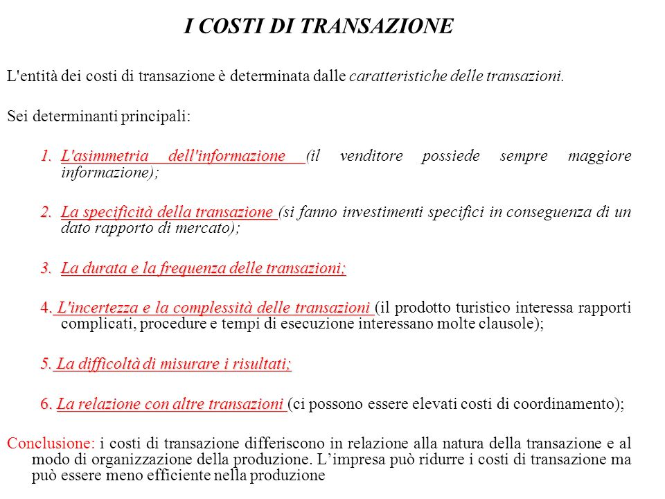 I COSTI DI TRANSAZIONEL entità dei costi di transazione è determinata dalle caratteristiche delle transazioni.