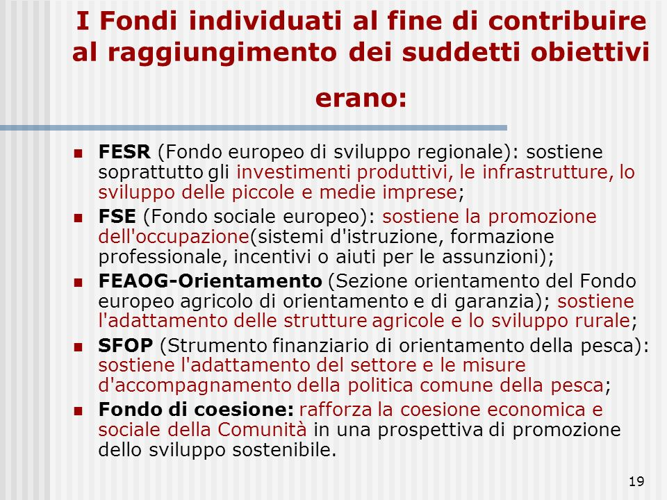 I Fondi individuati al fine di contribuire al raggiungimento dei suddetti obiettivi erano:
