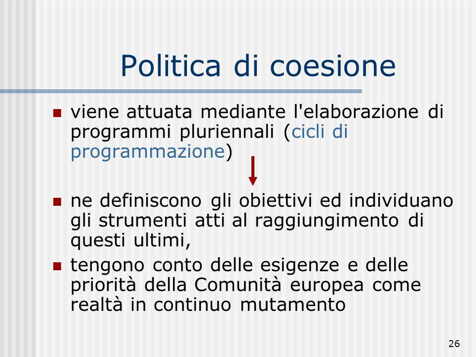 Politica di coesione viene attuata mediante l elaborazione di programmi pluriennali (cicli di programmazione)