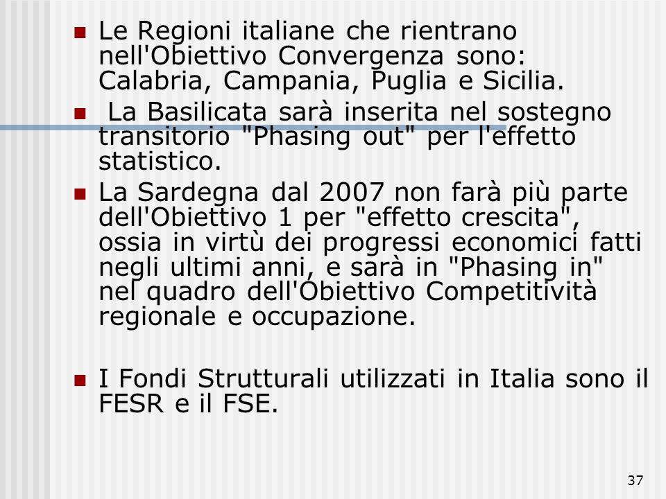 Le Regioni italiane che rientrano nell Obiettivo Convergenza sono: Calabria, Campania, Puglia e Sicilia.