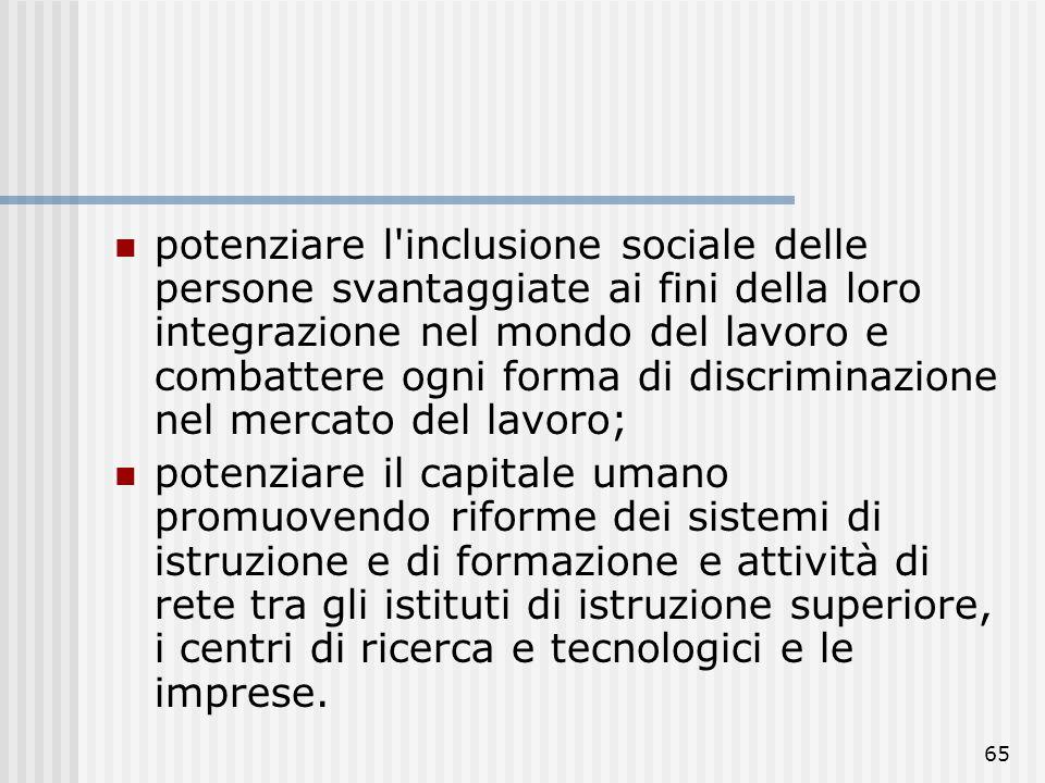 potenziare l inclusione sociale delle persone svantaggiate ai fini della loro integrazione nel mondo del lavoro e combattere ogni forma di discriminazione nel mercato del lavoro;