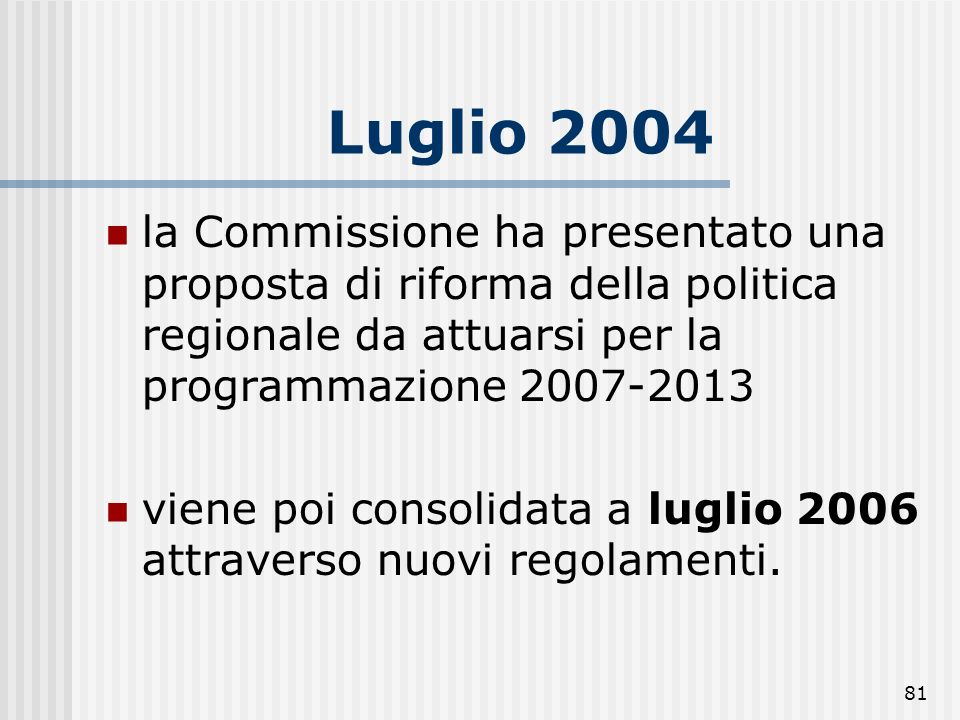 Luglio 2004la Commissione ha presentato una proposta di riforma della politica regionale da attuarsi per la programmazione 2007-2013.