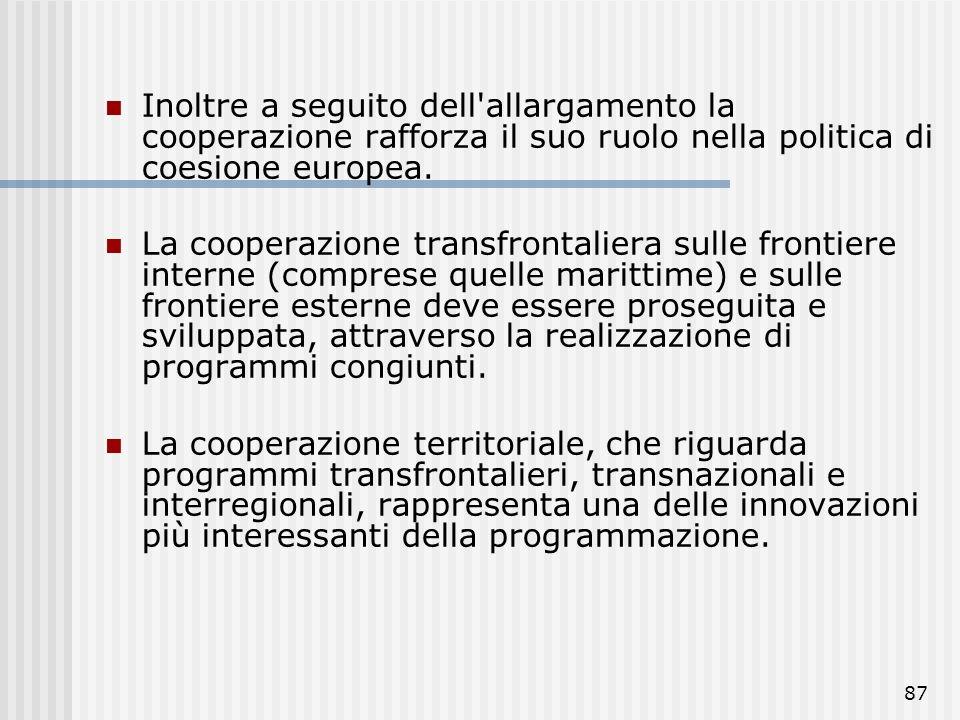 Inoltre a seguito dell allargamento la cooperazione rafforza il suo ruolo nella politica di coesione europea.