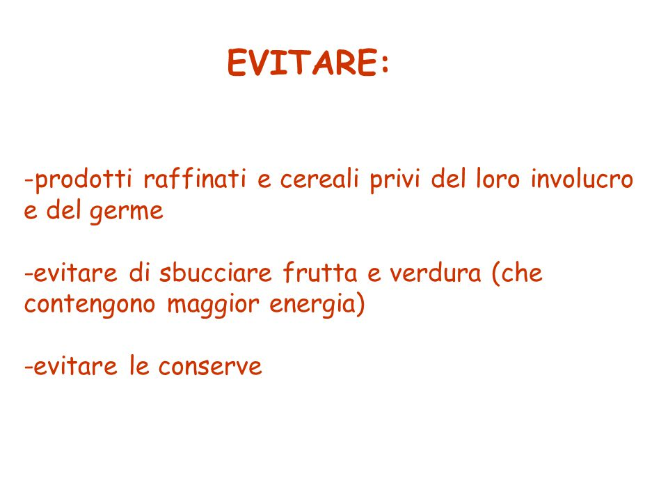 EVITARE: prodotti raffinati e cereali privi del loro involucro