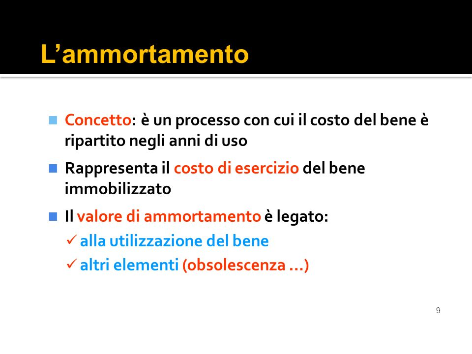 L'ammortamento Concetto: è un processo con cui il costo del bene è ripartito negli anni di uso.